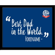 Personalised Bolton Wanderers Best Dad In The World 10x8 Photo Framed