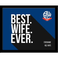 Personalised Bolton Wanderers Best Wife Ever 10x8 Photo Framed