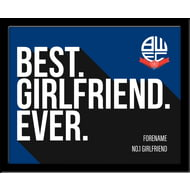 Personalised Bolton Wanderers Best Girlfriend Ever 10x8 Photo Framed