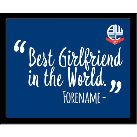 Personalised Bolton Wanderers Best Girlfriend In The World 10x8 Photo Framed