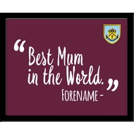 Personalised Burnley FC Best Mum In The World 10x8 Photo Framed