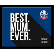 Personalised Bolton Wanderers Best Mum Ever 10x8 Photo Framed