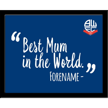 Personalised Bolton Wanderers Best Mum In The World 10x8 Photo Framed